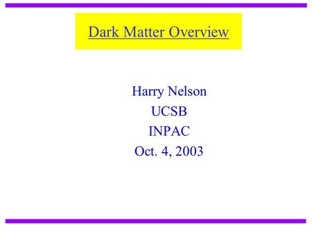 Dark Matter Overview Harry Nelson UCSB INPAC Oct. 4, 2003.