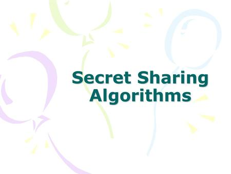 Secret Sharing Algorithms. What is secret sharing? In cryptography, secret sharing refers to a method for distributing a secret amongst a group of participants,