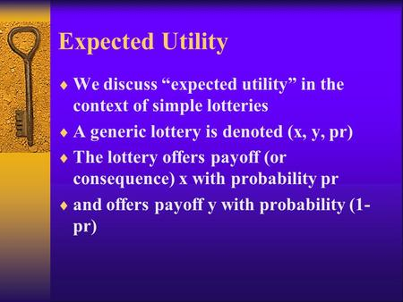 "Expected Utility  We discuss ""expected utility"" in the context of simple lotteries  A generic lottery is denoted (x, y, pr)  The lottery offers payoff."