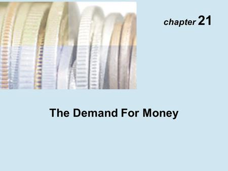 Chapter 21 The Demand For Money. Copyright © 2001 Addison Wesley Longman TM 21- 2 Quantity Theory of Money Velocity P  Y V = M Equation of Exchange M.