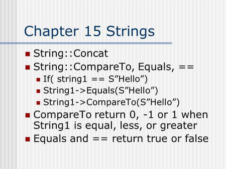 "Chapter 15 Strings String::Concat String::CompareTo, Equals, == If( string1 == S""Hello"") String1->Equals(S""Hello"") String1->CompareTo(S""Hello"") CompareTo."