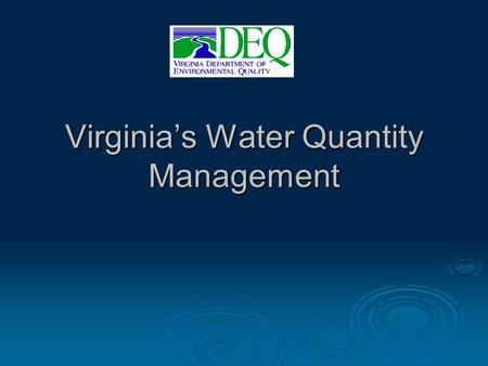 Virginia's Water Quantity Management. Quality – Quantity Relationship  Key concept: both are beneficial uses of available flow or supply  Water quality.