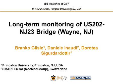 Long-term monitoring of US202- NJ23 Bridge (Wayne, NJ) Branko Glisic 1, Daniele Inaudi 2, Dorotea Sigurdardottir 1 1 Princeton University, Princeton, NJ,