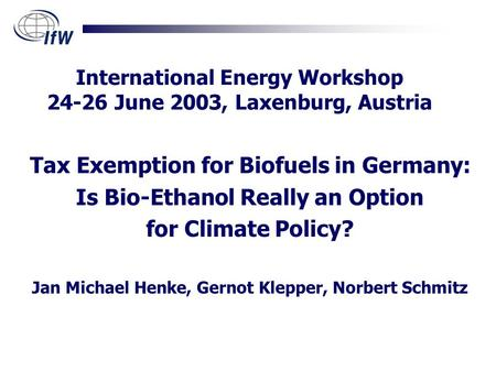 Tax Exemption for Biofuels in Germany: Is Bio-Ethanol Really an Option for Climate Policy? Jan Michael Henke, Gernot Klepper, Norbert Schmitz International.