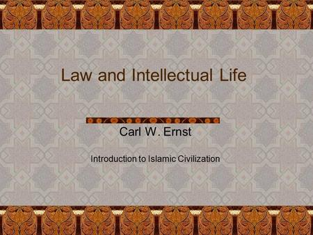 Law and Intellectual Life Carl W. Ernst Introduction to Islamic Civilization.