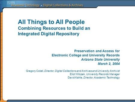 All Things to All People Combining Resources to Build an Integrated Digital Repository Preservation and Access for Electronic College and University Records.