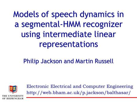 Philip Jackson and Martin Russell Electronic Electrical and Computer Engineering Models of speech dynamics in a segmental-HMM recognizer using intermediate.