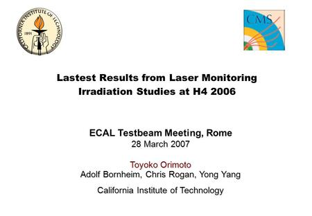 ECAL Testbeam Meeting, Rome 28 March 2007 Toyoko Orimoto Adolf Bornheim, Chris Rogan, Yong Yang California Institute of Technology Lastest Results from.