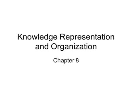Knowledge Representation and Organization Chapter 8.