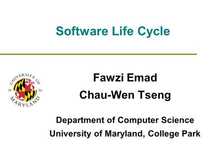 Software Life Cycle Fawzi Emad Chau-Wen Tseng Department of Computer Science University of Maryland, College Park.