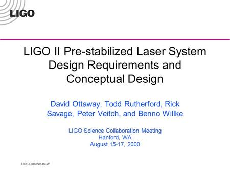 LIGO-G000206-00-W LIGO II Pre-stabilized Laser System Design Requirements and Conceptual Design David Ottaway, Todd Rutherford, Rick Savage, Peter Veitch,