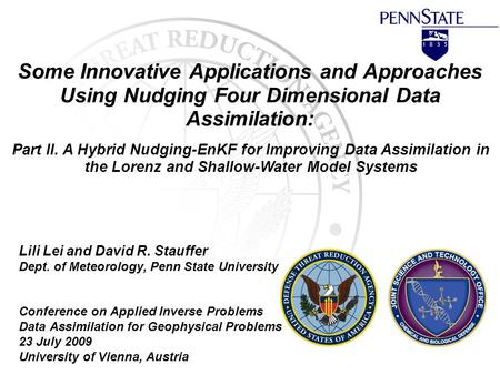 Some Innovative Applications and Approaches Using Nudging Four Dimensional Data Assimilation: Lili Lei and David R. Stauffer Dept. of Meteorology, Penn.