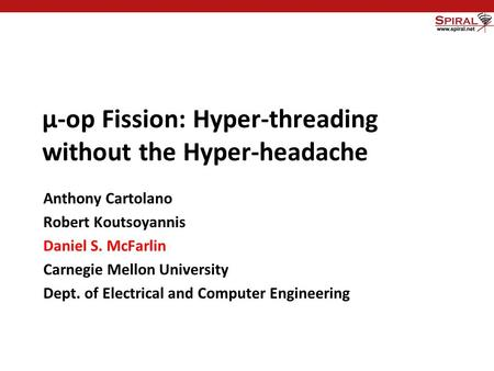 Carnegie Mellon μ-op Fission: Hyper-threading without the Hyper-headache Anthony Cartolano Robert Koutsoyannis Daniel S. McFarlin Carnegie Mellon University.