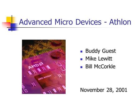Advanced Micro Devices - Athlon Buddy Guest Mike Lewitt Bill McCorkle November 28, 2001.
