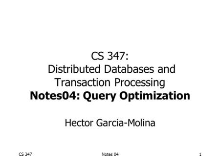 CS 347Notes 041 CS 347: Distributed Databases and Transaction Processing Notes04: Query Optimization Hector Garcia-Molina.