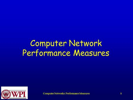 Computer Networks: Performance Measures1 Computer Network Performance Measures.