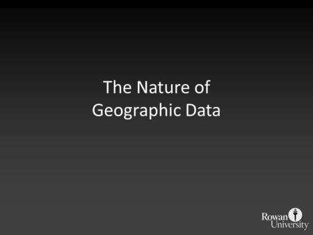 The Nature of Geographic Data. The Paper Map A long and rich history Has a scale or representative fraction – The ratio of distance on the map to distance.