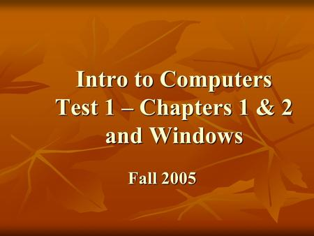 Intro to Computers Test 1 – Chapters 1 & 2 and Windows Fall 2005.