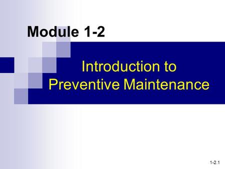 Module 1-2 Introduction to Preventive Maintenance 1-2.1.