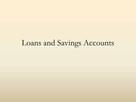 Loans and Savings Accounts. Loans Loan review: Home costs $220,000 and you put down 10% so you need a $200,000 loan. You get a 30 year fixed mortgage.