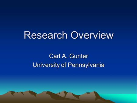 Research Overview Carl A. Gunter University of Pennsylvania.