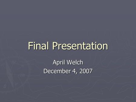 Final Presentation April Welch December 4, 2007. Outline ► Background ► Introduction to the Technologies 1.Power Point 2.Inspiration 3.Websites/Resources.