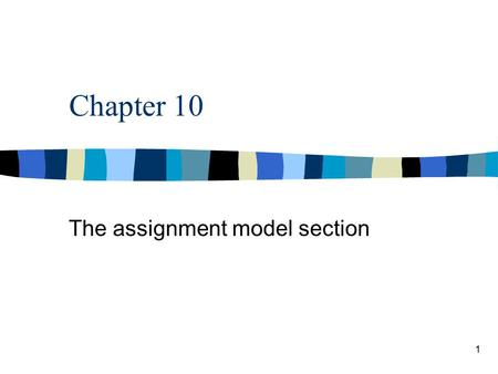 1 Chapter 10 The assignment model section. 2 The general problem in this section is that we have people in our employ and we have tasks to be accomplished.