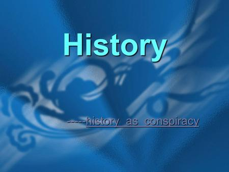 History -----history as conspiracy. Background Information John Kennedy assassination John Kennedy assassination.
