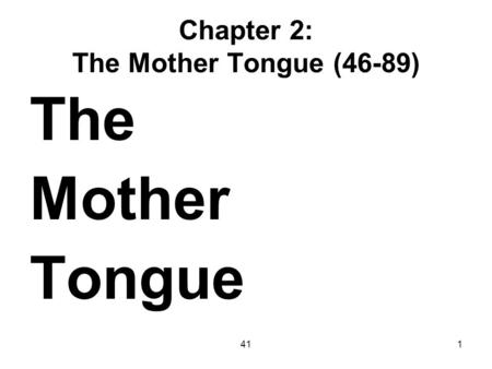 411 Chapter 2: The <strong>Mother</strong> Tongue (46-89) The <strong>Mother</strong> Tongue.