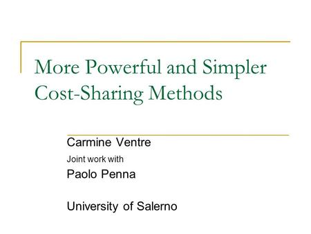 More Powerful and Simpler Cost-Sharing Methods Carmine Ventre Joint work with Paolo Penna University of Salerno.