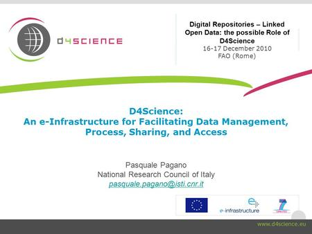 D4Science: An e-Infrastructure for Facilitating Data Management, Process, Sharing, and Access Pasquale Pagano National Research Council of Italy