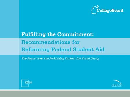 Basic Principles Federal student aid should be: Targeted to those in need Adequately funded Clear, transparent, well-communicated Predictable.