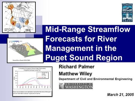 Mid-Range Streamflow Forecasts for River Management in the Puget Sound Region Richard Palmer Matthew Wiley Department of Civil and Environmental Engineering.