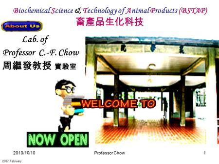 2010/10/10Professor Chow1 Biochemical Science & Technology of Animal Products (BSTAP) 畜產品生化科技 2007 February Lab. of Professor C.-F. Chow 周繼發教授 實驗室.