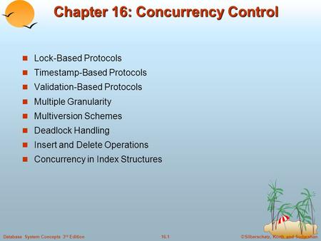 ©Silberschatz, Korth and Sudarshan16.1Database System Concepts 3 rd Edition Chapter 16: Concurrency Control Lock-Based Protocols Timestamp-Based Protocols.