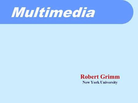 Multimedia Robert Grimm New York University. Content: Multimedia Overview  Multimedia = audio and video  Saroiu et al.—An Analysis of Internet Content.