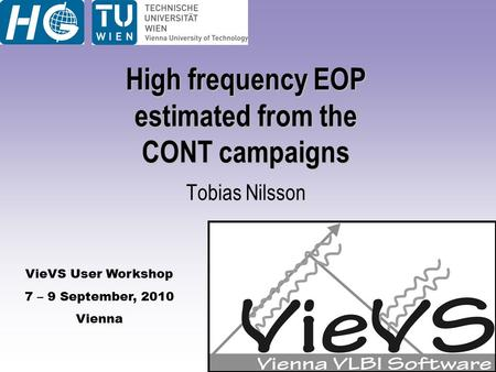 VieVS User Workshop 7 – 9 September, 2010 Vienna High frequency EOP estimated from the CONT campaigns Tobias Nilsson.