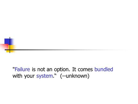 "Failure is not an option. It comes bundled with your system."" (--unknown)"