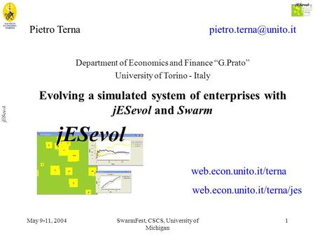 "May 9-11, 2004SwarmFest, CSCS, University of Michigan 1 jESevol Pietro Terna Department of Economics and Finance ""G.Prato"" University."