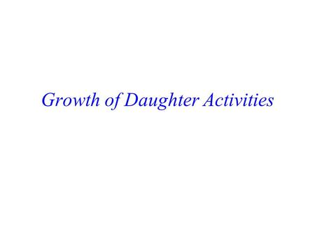 Growth of Daughter Activities
