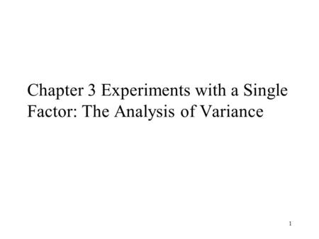 1 Chapter 3 Experiments with a Single Factor: The Analysis of Variance.