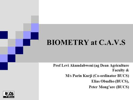 BIOMETRY at C.A.V.S Prof Levi Akundabweni (ag Dean Agriculture Faculty & M/s Parin Kurji (Co-ordinator BUCS) Elias Obudho (BUCS), Peter Mong'are (BUCS)