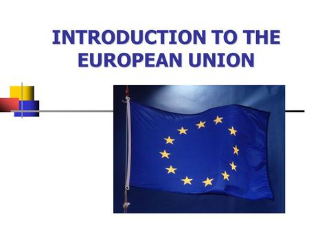 INTRODUCTION TO THE EUROPEAN UNION. From 6 to 27  1951/57: Benelux, Italy, France, Germany  1973: United Kingdom, Ireland, Denmark  1981-86: Greece,