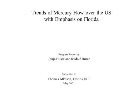 Trends of Mercury Flow over the US with Emphasis on Florida Progress Report by Janja Husar and Rudolf Husar Submitted to Thomas Atkeson, Florida DEP May.