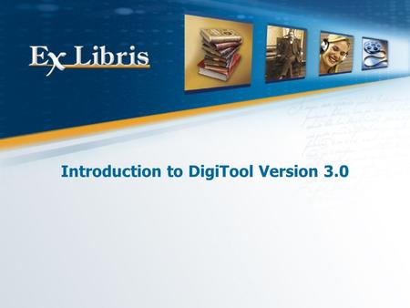 Introduction to DigiTool Version 3.0. 2 About Version 3.0 DigiTool Repository DigiTool Deposit DigiTool Ingest DigiTool Metadata Editor (Meditor) DigiTool.