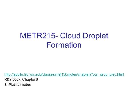 METR215- Cloud Droplet Formation  R&Y book, Chapter 6 S. Platnick notes.