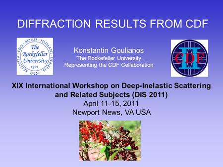 DIFFRACTION RESULTS FROM CDF XIX International Workshop on Deep-Inelastic Scattering and Related Subjects (DIS 2011) April 11-15, 2011 Newport News, VA.