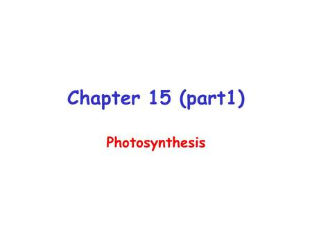 Chapter 15 (part1) Photosynthesis.