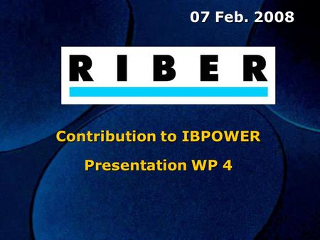 07 Feb. 2008 07 Feb. 2008 Contribution to IBPOWER Presentation WP 4.