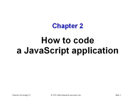Murach's JavaScript, C2© 2009, Mike Murach & Associates, Inc.Slide 1.
